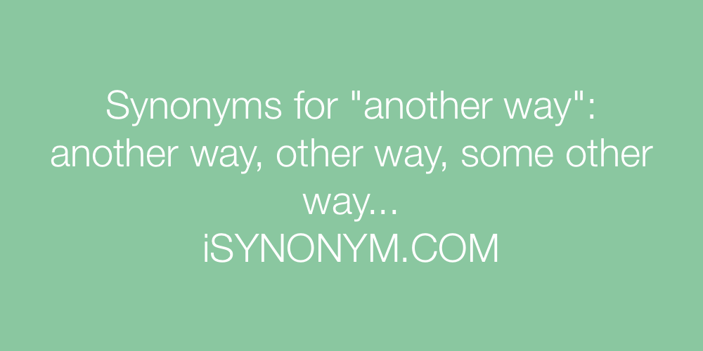 Synonyms another way