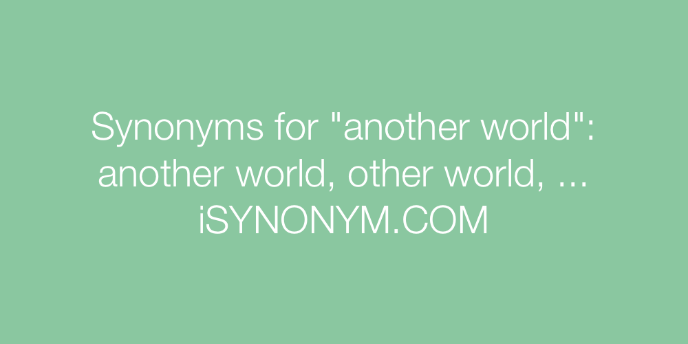 Synonyms another world