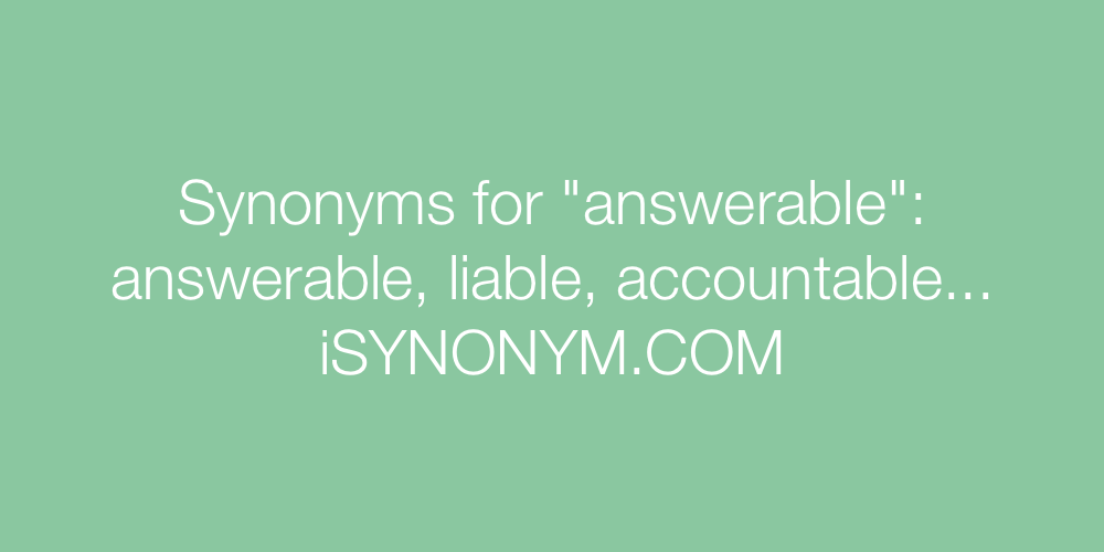 Synonyms answerable