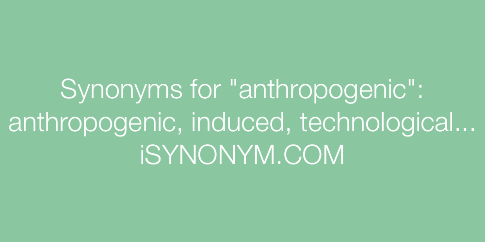 Synonyms anthropogenic