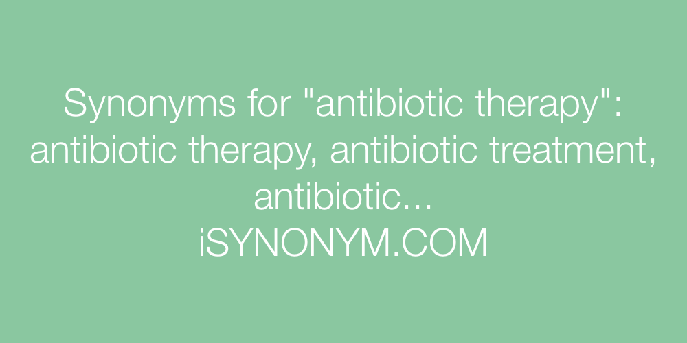Synonyms antibiotic therapy