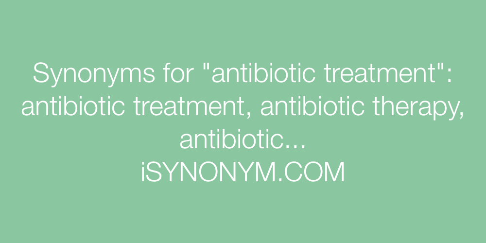 Synonyms antibiotic treatment