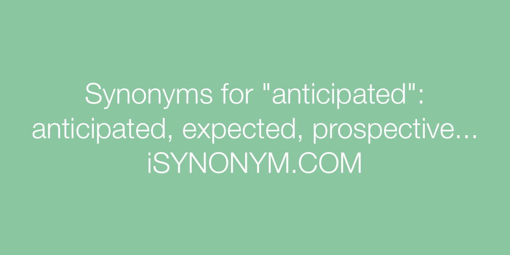 Synonyms anticipated