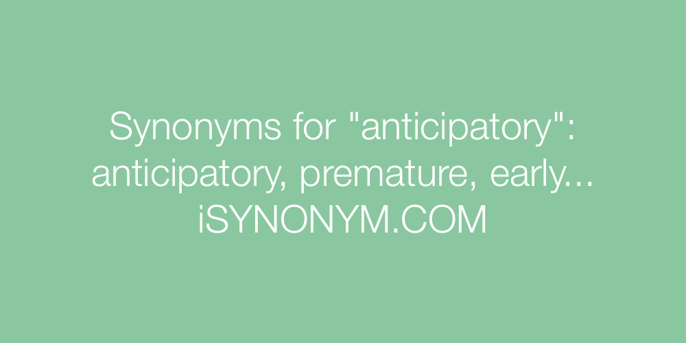 Synonyms anticipatory