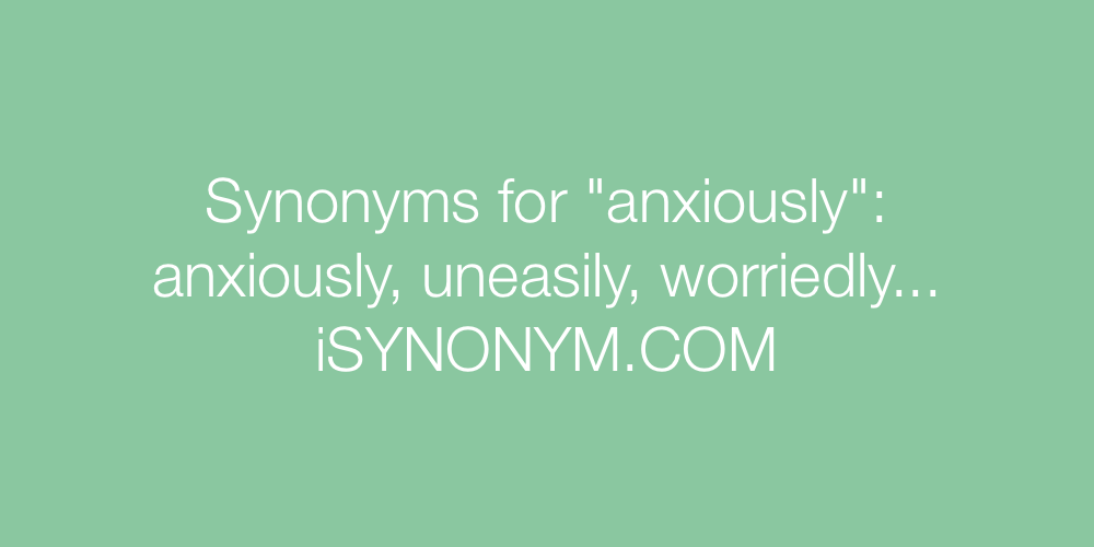 Synonyms anxiously