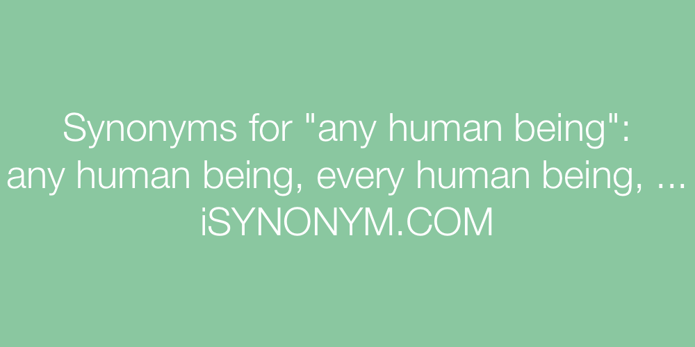 Synonyms any human being