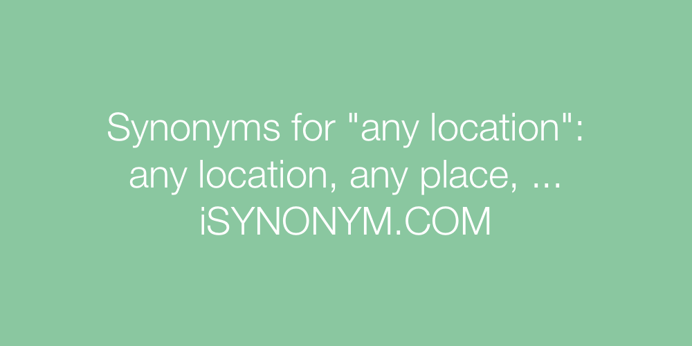 Synonyms any location