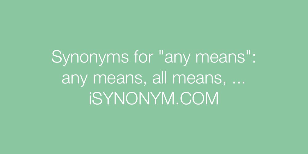 Synonyms any means