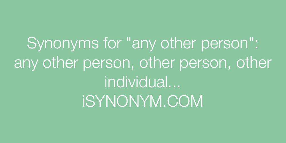Synonyms any other person