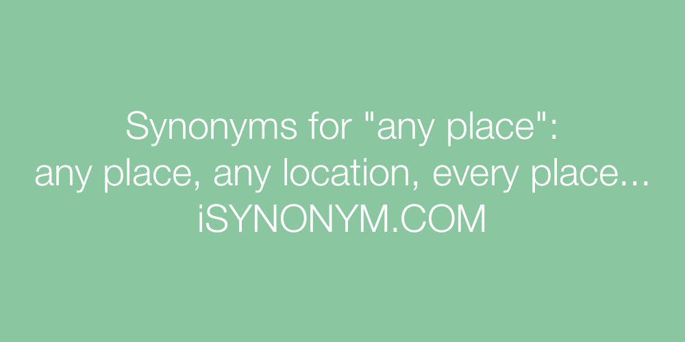 Synonyms any place