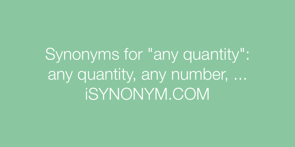 Synonyms any quantity