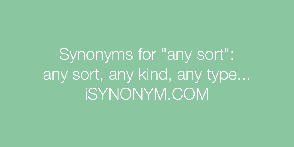 Synonyms any sort