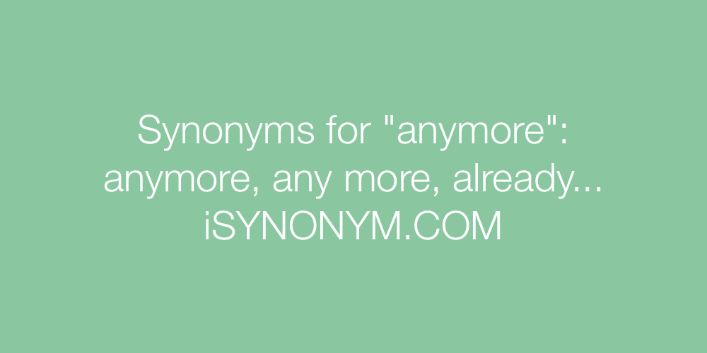 Synonyms anymore