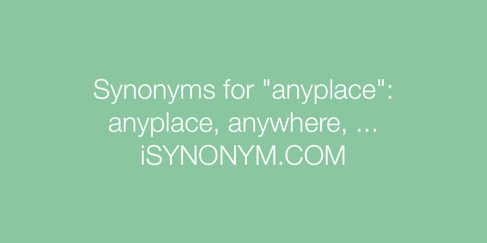 Synonyms anyplace