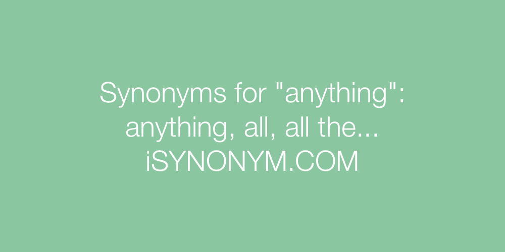 Synonyms anything
