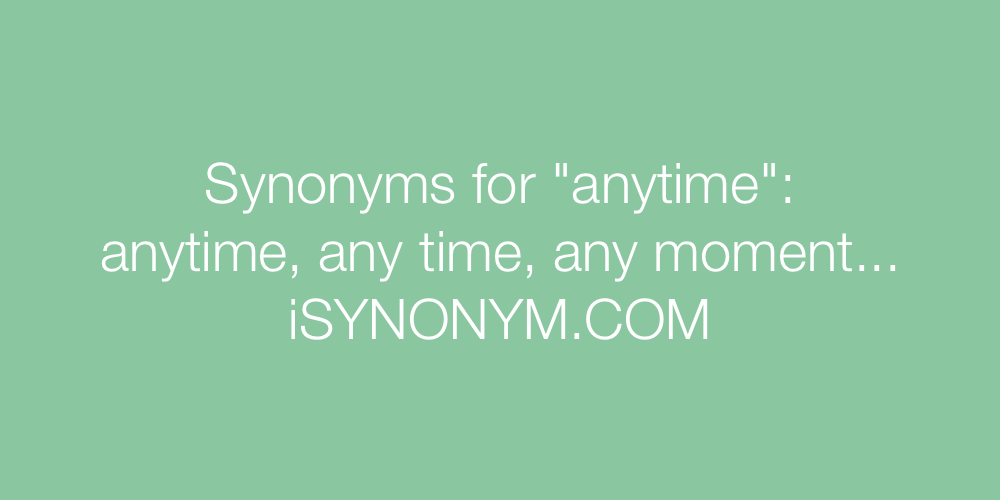 Synonyms anytime