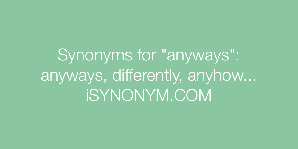 Synonyms anyways