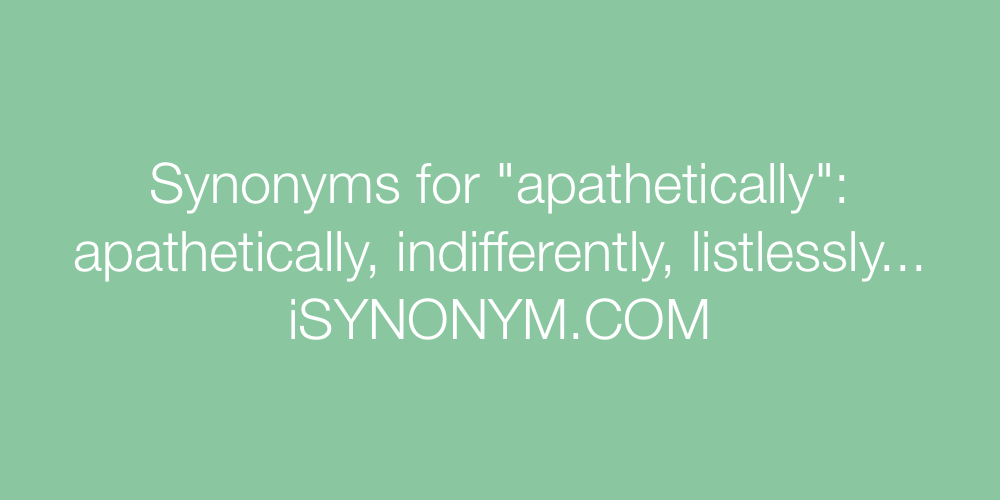 Synonyms apathetically