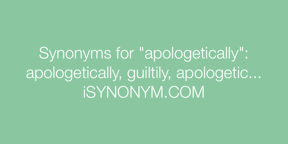 Synonyms apologetically