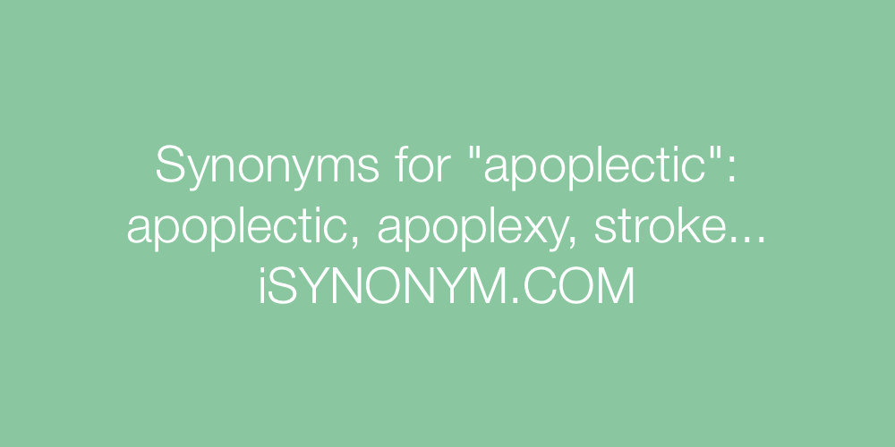 Synonyms apoplectic