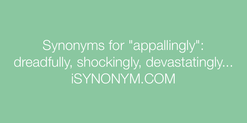 Synonyms appallingly