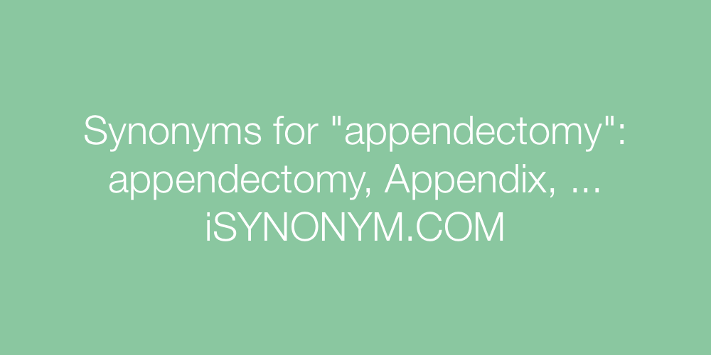 Synonyms appendectomy