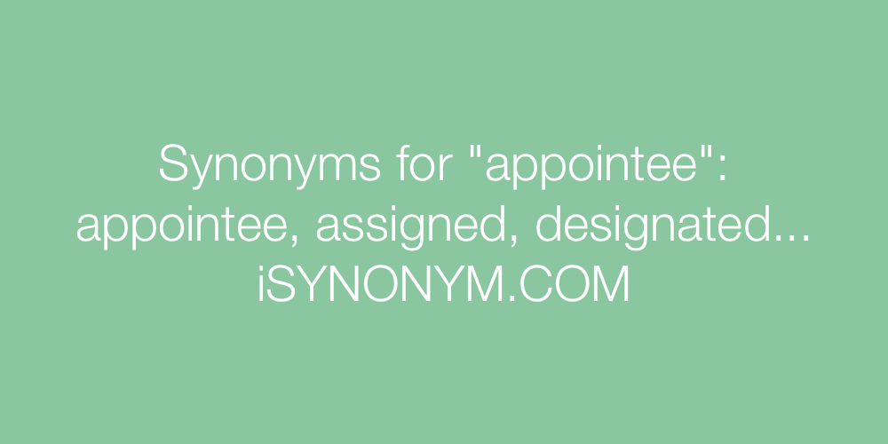Synonyms appointee