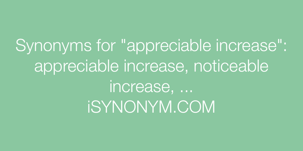 Synonyms appreciable increase