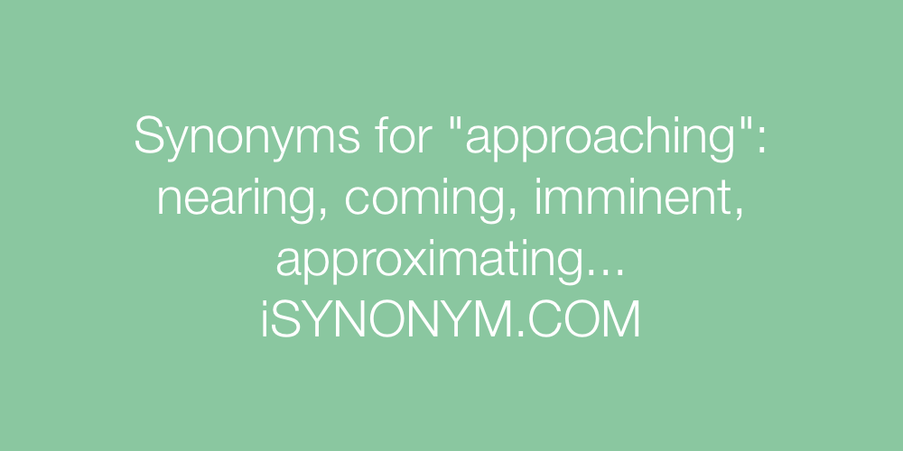 Synonyms approaching