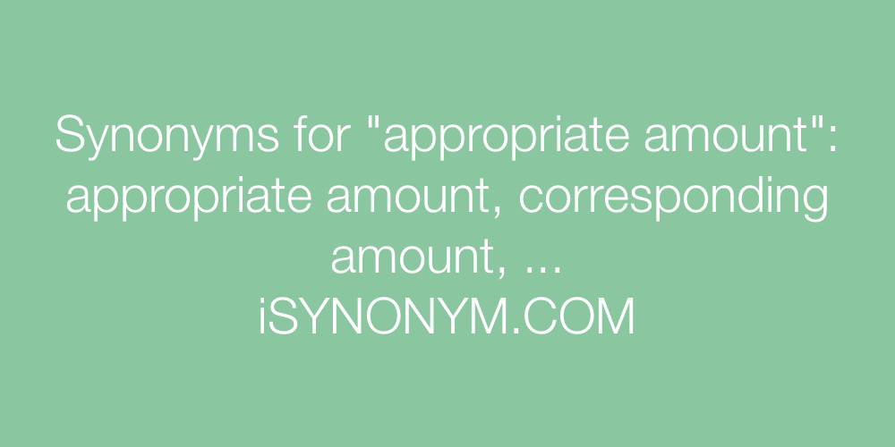 Synonyms appropriate amount