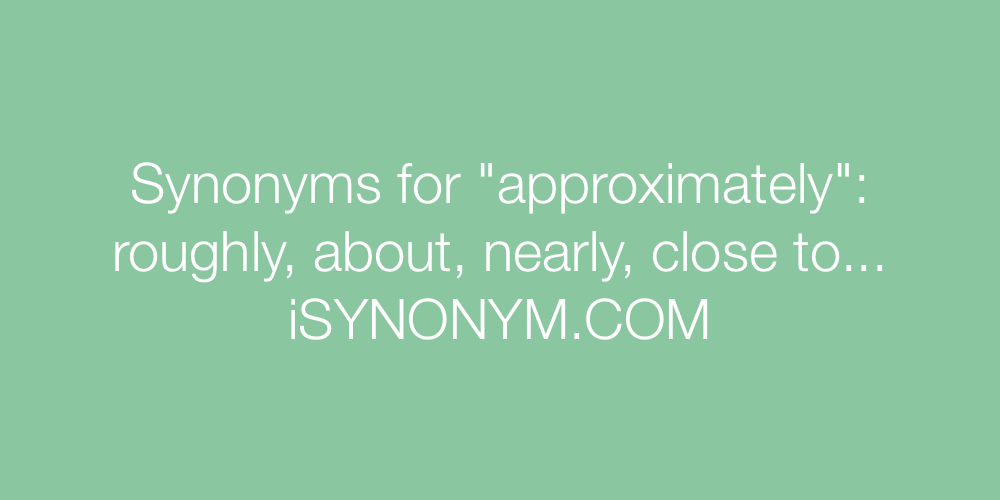 Synonyms approximately