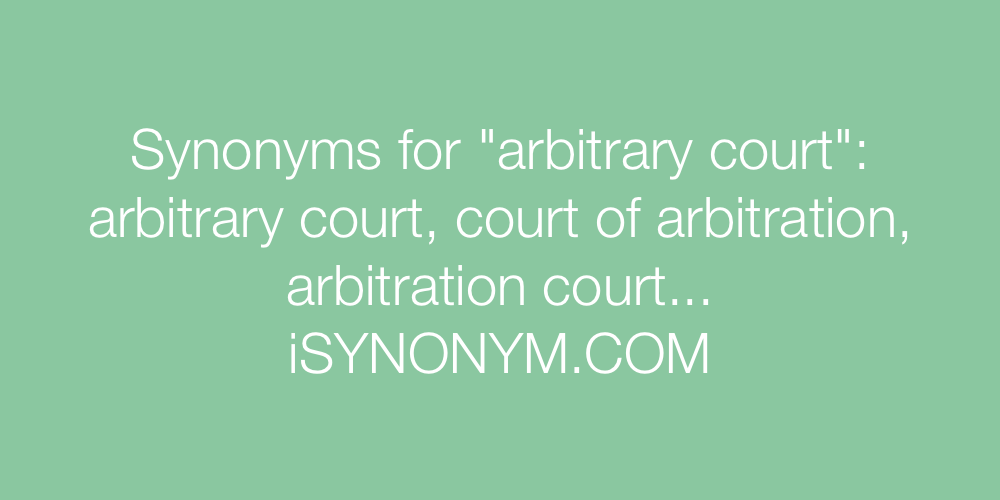 Synonyms arbitrary court