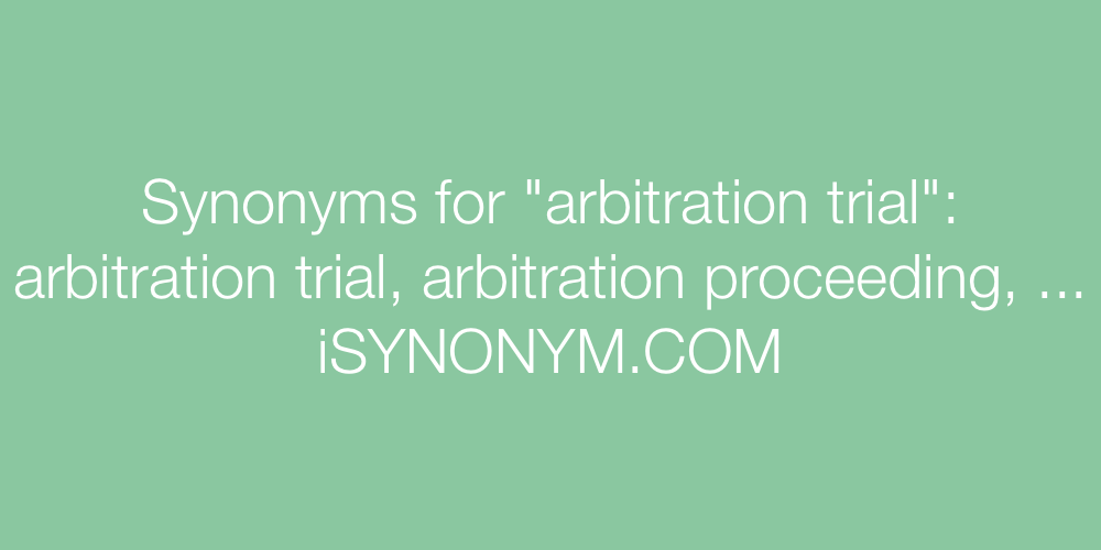 Synonyms arbitration trial