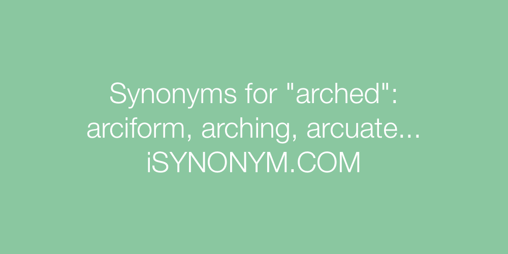 Synonyms arched