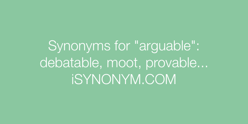 Synonyms arguable
