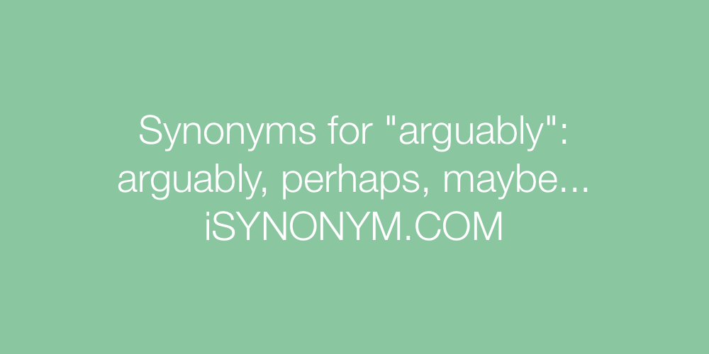 Synonyms arguably