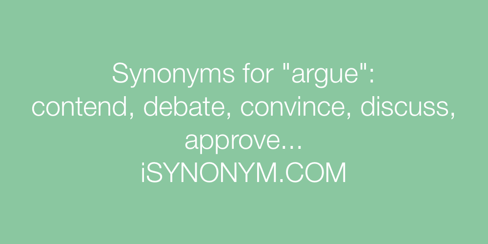 Synonyms argue