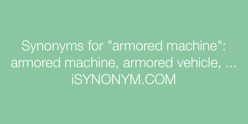 Synonyms armored machine