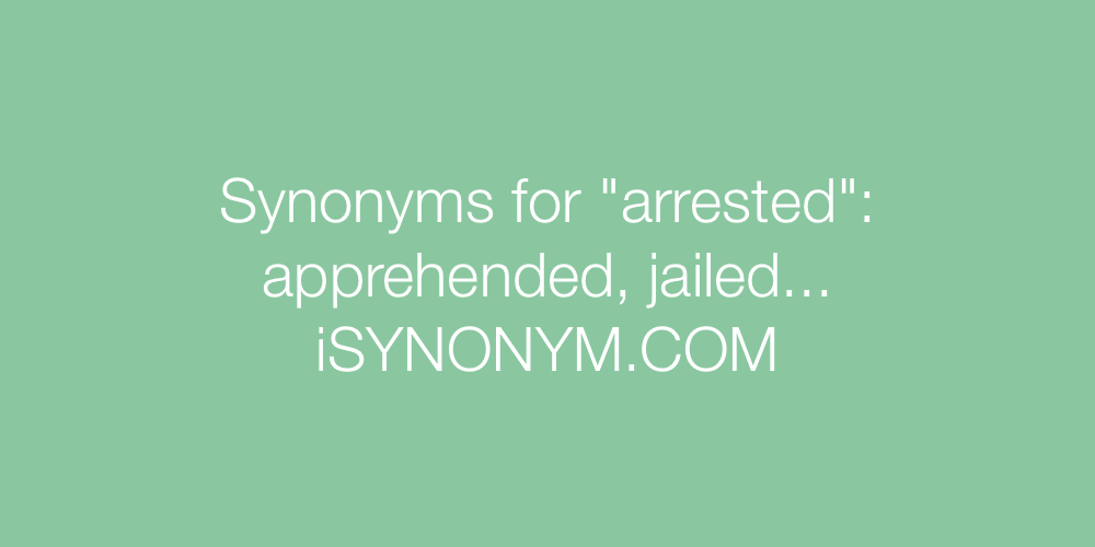 Synonyms arrested
