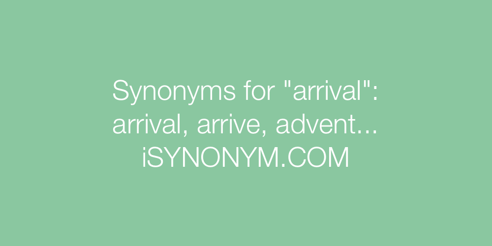 Synonyms arrival