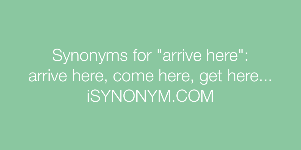 Synonyms arrive here