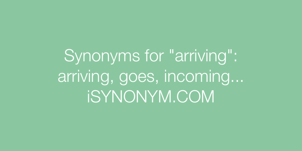 Synonyms arriving