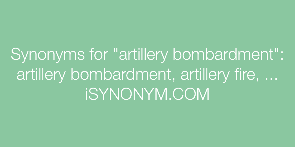 Synonyms artillery bombardment