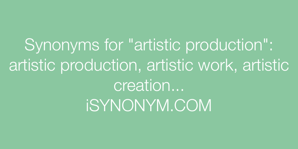 Synonyms artistic production