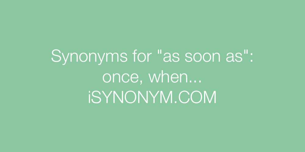 Synonyms as soon as