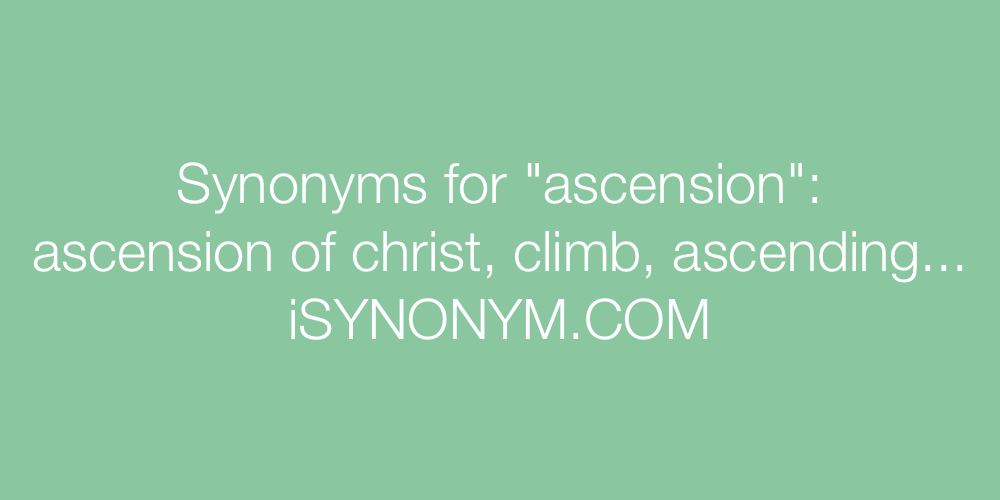 Synonyms for ascension | ascension synonyms - ISYNONYM COM