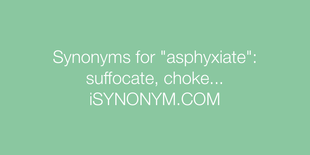 Synonyms asphyxiate