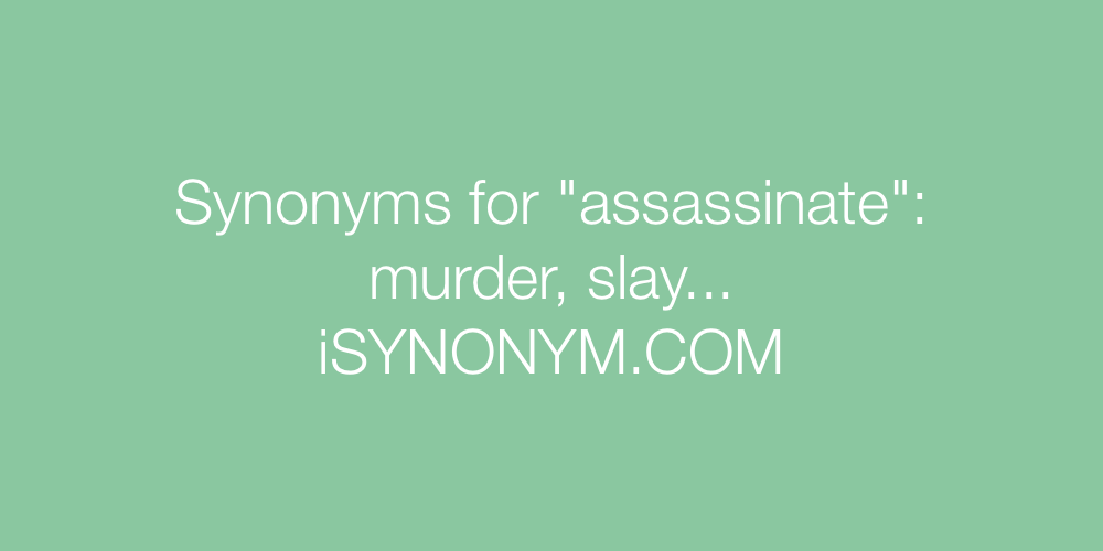 Synonyms assassinate