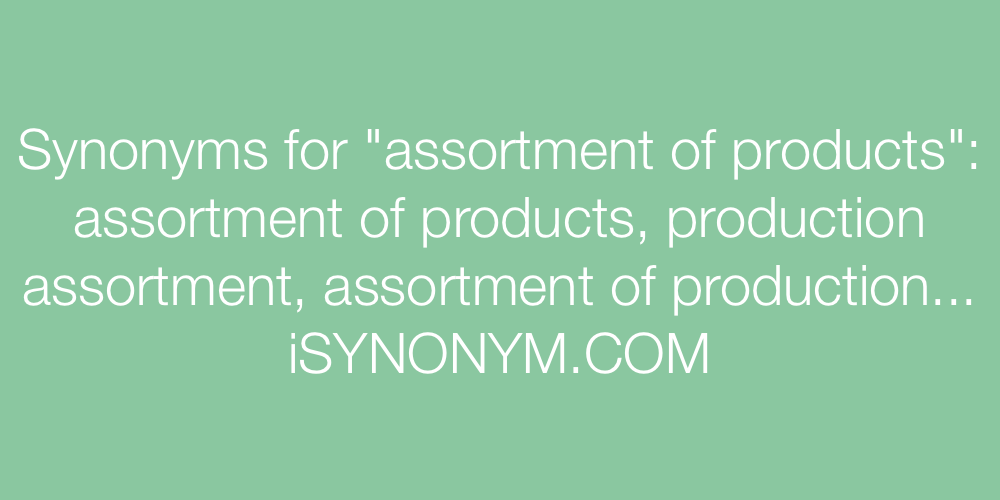 Synonyms assortment of products