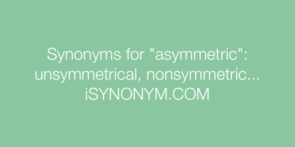 Synonyms asymmetric
